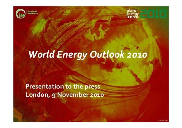 World Energy Outlook 2010World Energy Outlook 2010 © OECD/IEA 2010 Presentation to the press London, 9 November 2010