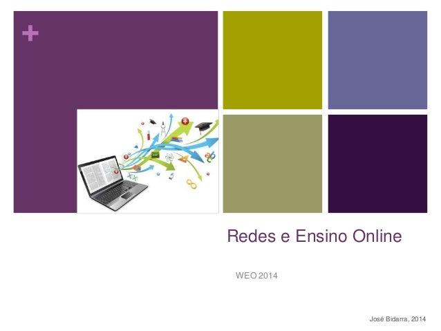 + Redes e Ensino Online WEO 2014 José Bidarra, 2014