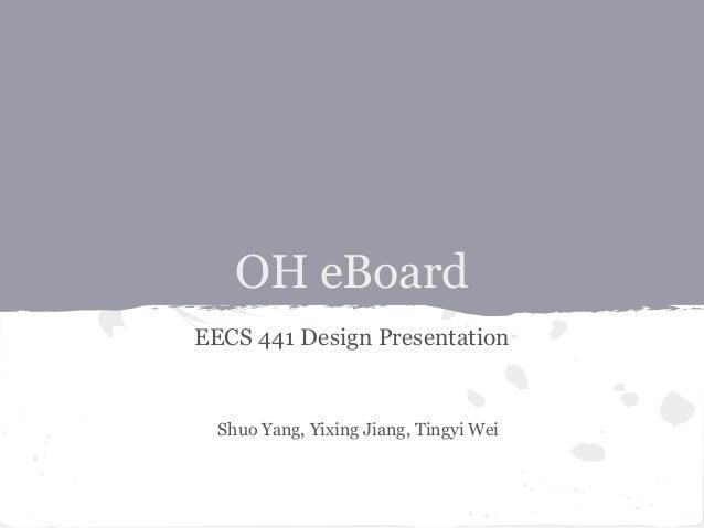 OH eBoard EECS 441 Design Presentation  Shuo Yang, Yixing Jiang, Tingyi Wei