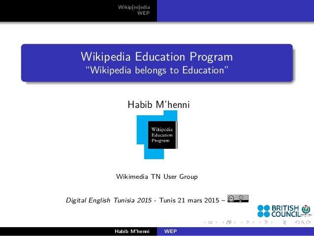 "Wikip[m]edia WEP Wikipedia Education Program ""Wikipedia belongs to Education"" Habib M'henni Wikimedia TN User Group Digita..."