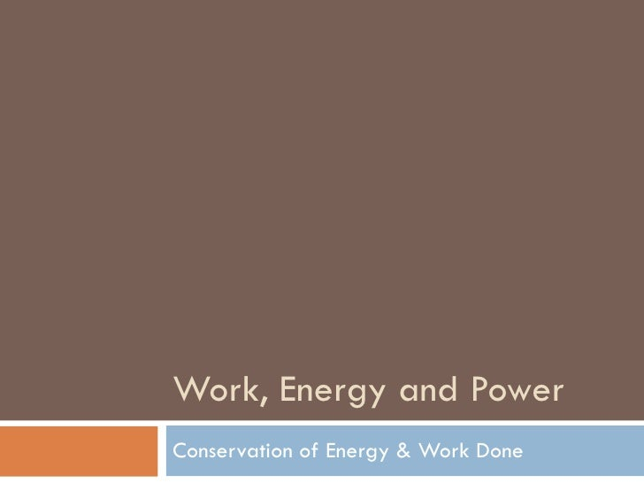 Work, Energy and Power Conservation of Energy & Work Done