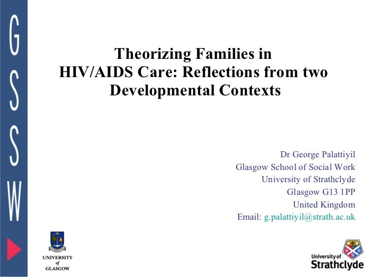 Theorizing Families in  HIV/AIDS Care: Reflections from two  Developmental Contexts Dr George Palattiyil Glasgow School of...