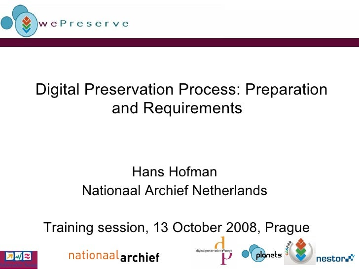 Digital Preservation Process: Preparation and Requirements   Hans Hofman  Nationaal Archief Netherlands  Training session,...