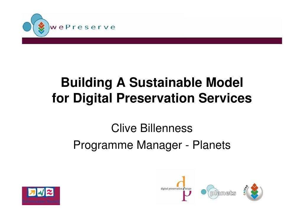 Building A Sustainable Model for Digital Preservation Services           Clive Billenness    Programme Manager - Planets