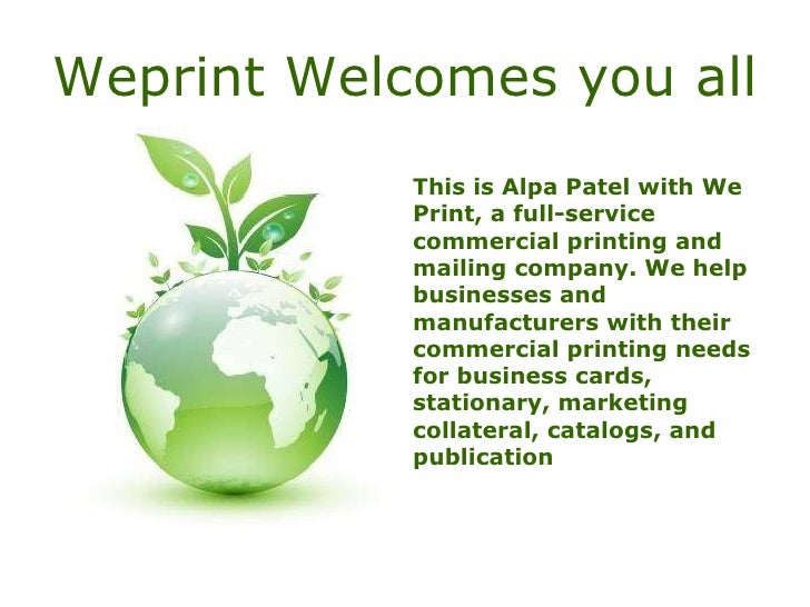 Weprint Welcomes you all This is Alpa Patel with We Print, a full-service commercial printing and mailing company. We help...