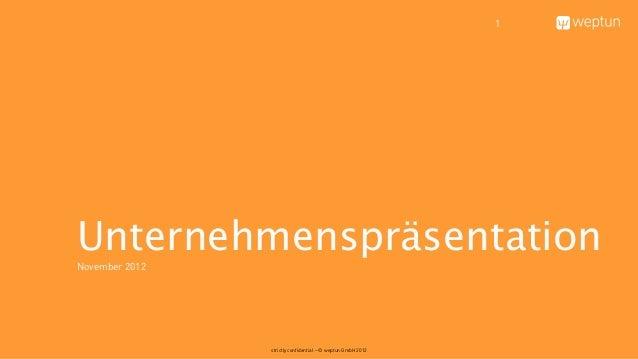 1UnternehmenspräsentationNovember 2012                strictly confidential – © weptun GmbH 2012