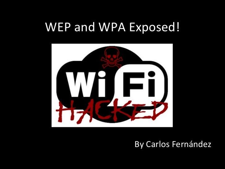 WEP and WPA Exposed! <ul><li>By Carlos Fernández </li></ul>