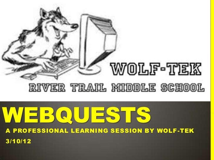 WEBQUESTSA PROFESSIONAL LEARNING SESSION BY WOLF -TEK3/10/12