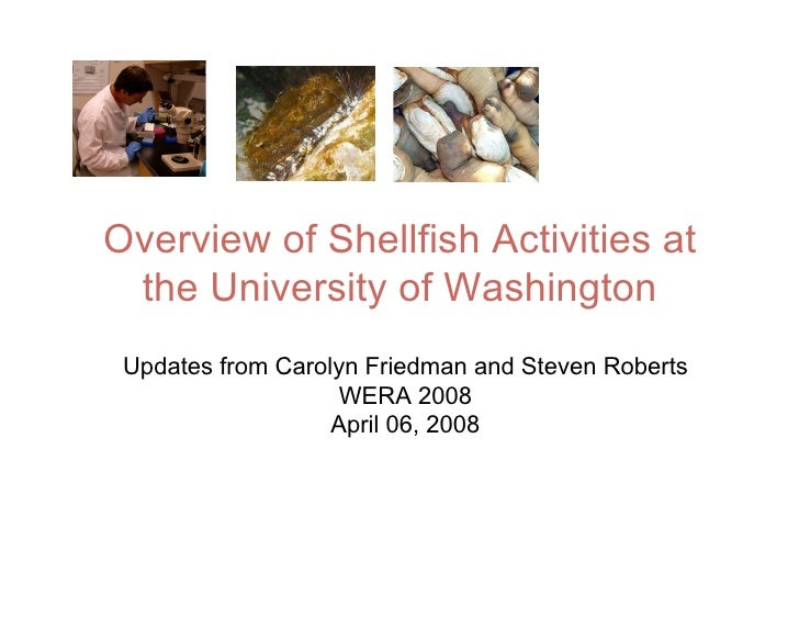 Overview of Shellfish Activities at  the University of Washington  Updates from Carolyn Friedman and Steven Roberts       ...
