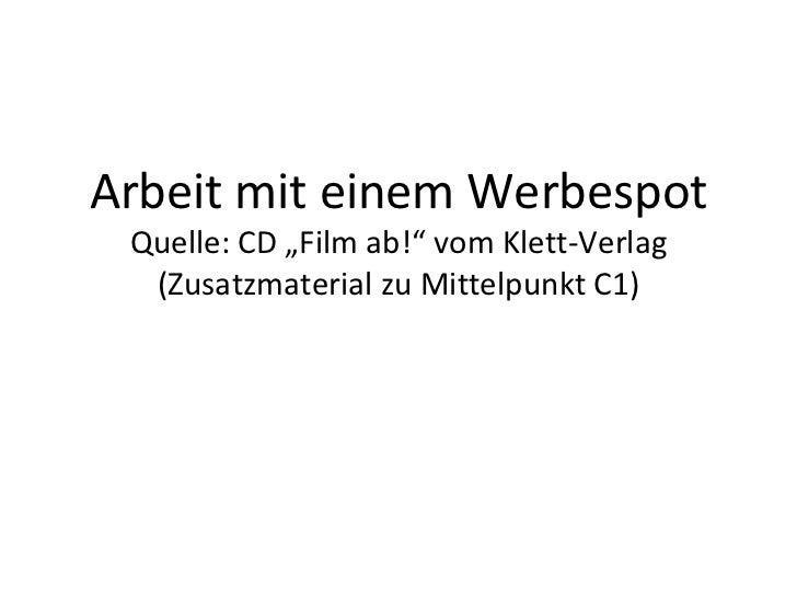"""Arbeit mit einem Werbespot Quelle: CD """"Film ab!"""" vom Klett-Verlag (Zusatzmaterial zu Mittelpunkt C1)"""