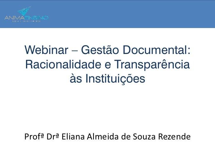 Webinar – Gestão Documental:Racionalidade e Transparência       às InstituiçõesProfª Drª Eliana Almeida de Souza Rezende