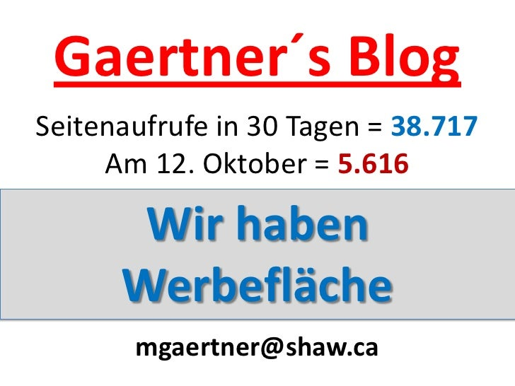 Gaertner´s Blog Seitenaufrufe in 30 Tagen = 38.717      Am 12. Oktober = 5.616         Wir haben       Werbefläche        ...
