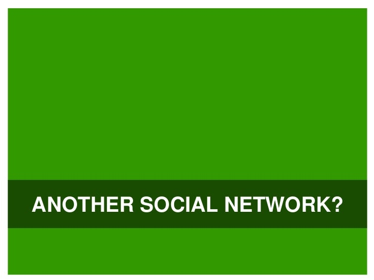 ANOTHER SOCIAL NETWORK?<br />