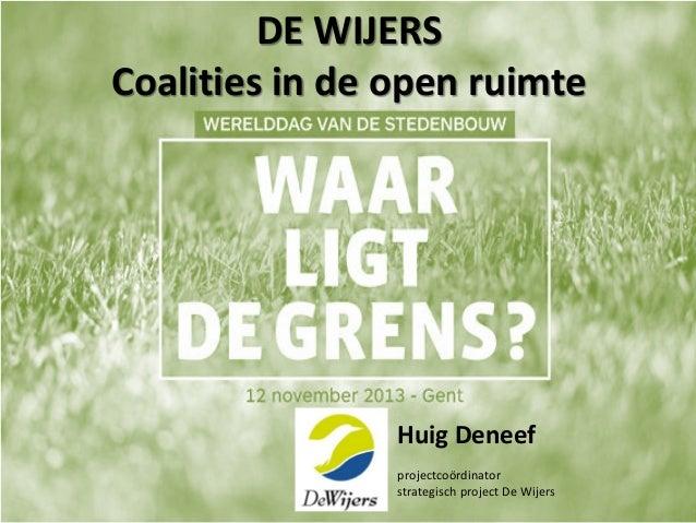 DE WIJERS Coalities in de open ruimte  Huig Deneef projectcoördinator strategisch project De Wijers