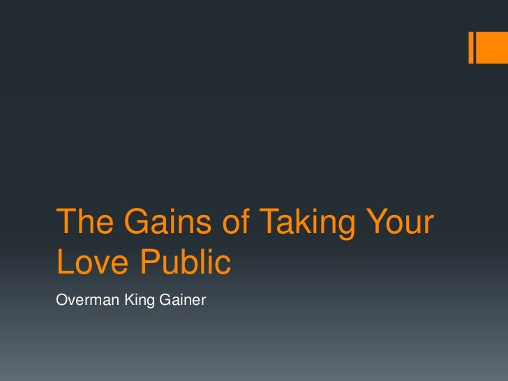 The Gains of Taking YourLove PublicOverman King Gainer