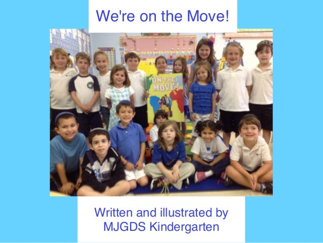 Written and illustrated by MJGDS Kindergarten We Are On The Move! We're on the Move!