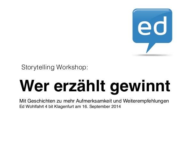 Storytelling Workshop:  Wer erzählt gewinnt  Mit Geschichten zu mehr Aufmerksamkeit und Weiterempfehlungen!  Ed Wohlfahrt ...