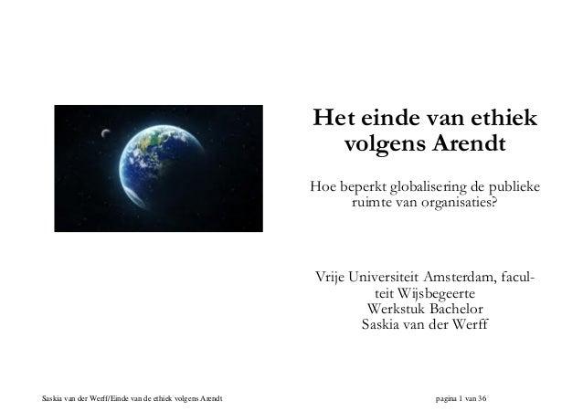 Het einde van ethiek volgens Arendt Hoe beperkt globalisering de publieke ruimte van organisaties?  Vrije Universiteit Ams...