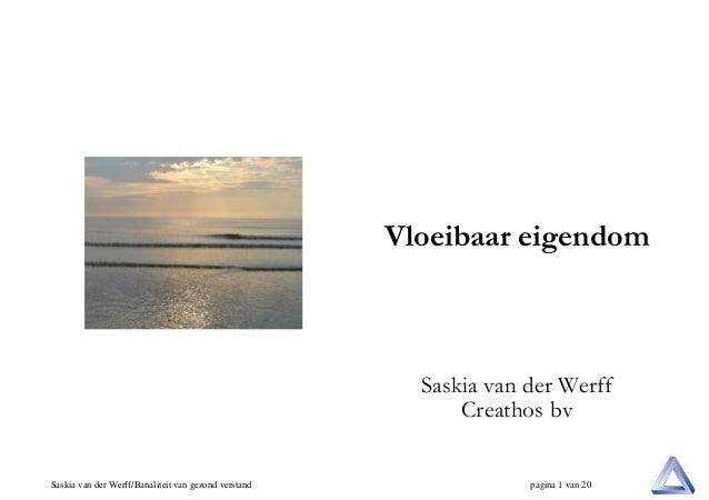 Vloeibaar eigendom  Saskia van der Werff Creathos bv Saskia van der Werff/Banaliteit van gezond verstand  pagina 1 van 20