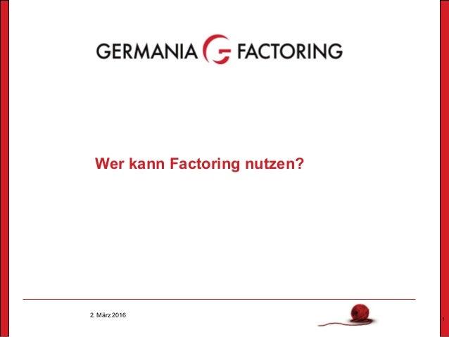 2. März 2016 1 Wer kann Factoring nutzen?