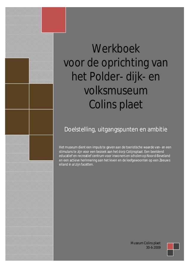 Werkboek  voor de oprichting van   het Polder- dijk- en      volksmuseum       Colins plaet   Doelstelling, uitgangspunten...