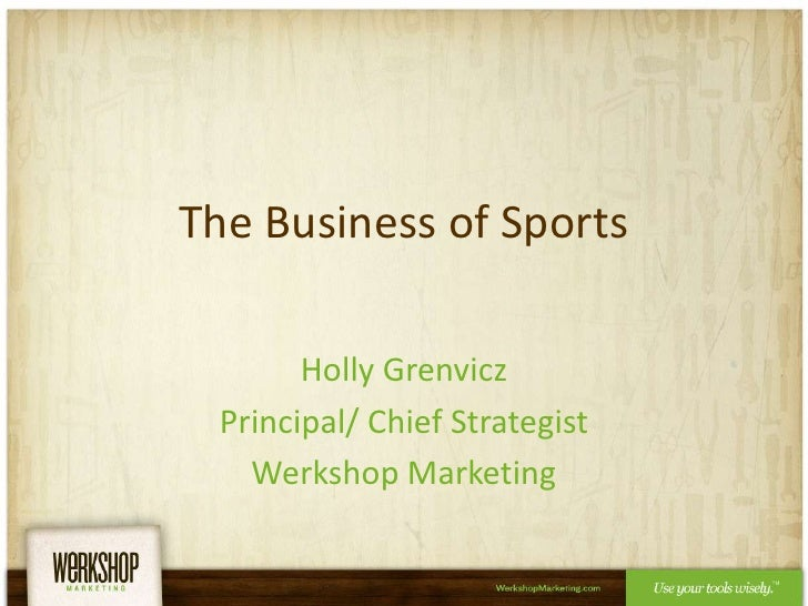 The Business of Sports<br />Holly Grenvicz<br />Principal/ Chief Strategist<br />Werkshop Marketing<br />