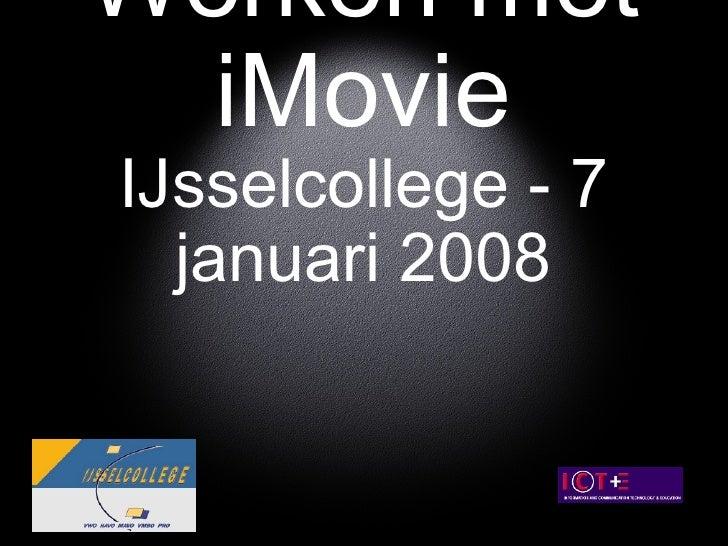 Apple Awareness Werken met iMovie IJsselcollege - 7 januari 2008