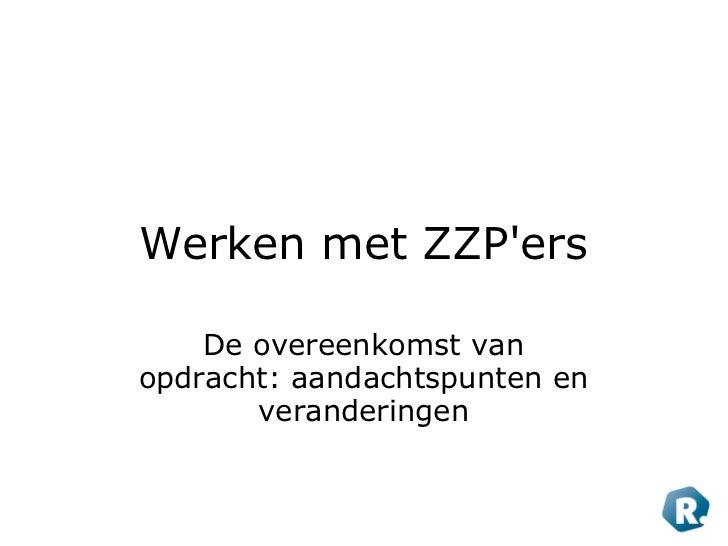 Werken met ZZP'ers De overeenkomst van opdracht: aandachtspunten en veranderingen