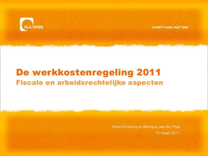 De werkkostenregeling 2011 Fiscale en arbeidsrechtelijke aspecten Boris Emmerig en Monique van der Poel 31 maart 2011