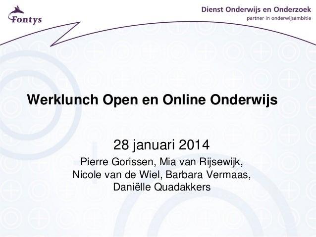 Werklunch Open en Online Onderwijs 28 januari 2014 Pierre Gorissen, Mia van Rijsewijk, Nicole van de Wiel, Barbara Vermaas...