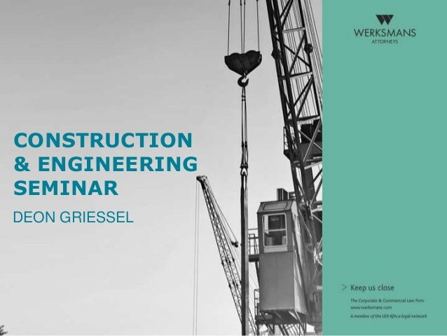 Werksmans Construction & Engineering Seminar - Deon Griessel presentation