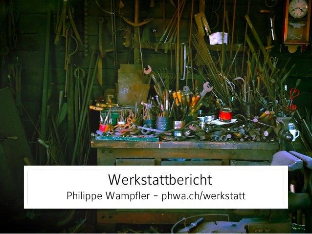 Werkstattbericht  Philippe Wampfler - phwa.ch/werkstatt