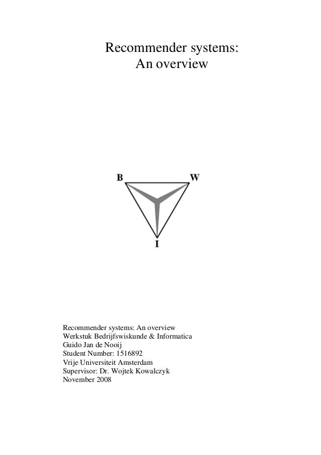 Recommender systems: An overview Recommender systems: An overview Werkstuk Bedrijfswiskunde & Informatica Guido Jan de Noo...