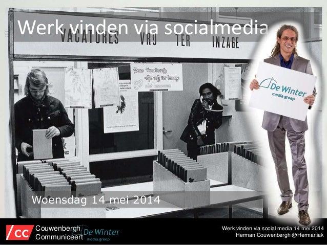 Werk vinden via social media 14 mei 2014 Herman Couwenbergh @Hermaniak Werk vinden via socialmedia Couwenbergh Communiceer...