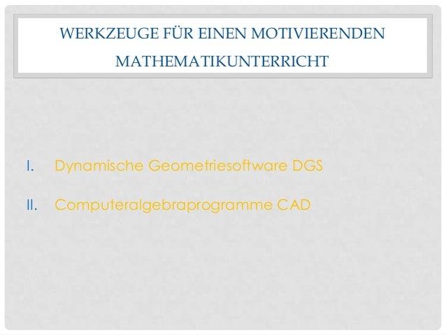 WERKZEUGE FÜR EINEN MOTIVIERENDENMATHEMATIKUNTERRICHTI. Dynamische Geometriesoftware DGSII. Computeralgebraprogramme CAD