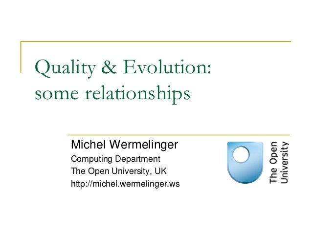 Quality & Evolution: some relationships Michel Wermelinger Computing Department The Open University, UK http://michel.werm...