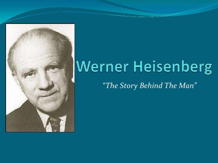 "Werner Heisenberg<br />""The Story Behind The Man""<br />"