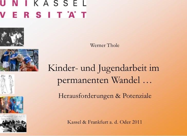 Werner Thole    Kinder- und Jugendarbeit im      permanenten Wandel …      Herausforderungen & Potenziale        Kassel & ...