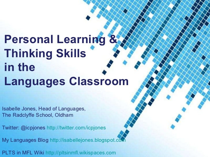 Powerpoint Templates Personal Learning &  Thinking Skills  in the  Languages Classroom  Isabelle Jones, Head of Languages,...