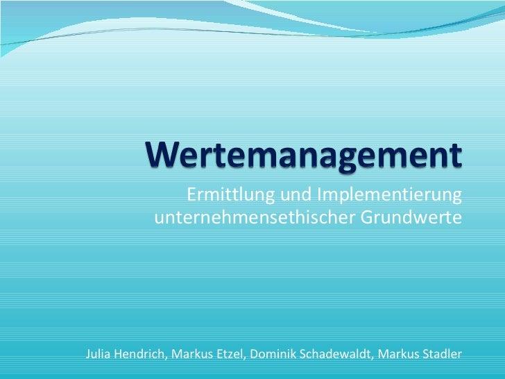 Ermittlung und Implementierung unternehmensethischer Grundwerte Julia Hendrich, Markus Etzel, Dominik Schadewaldt, Markus ...