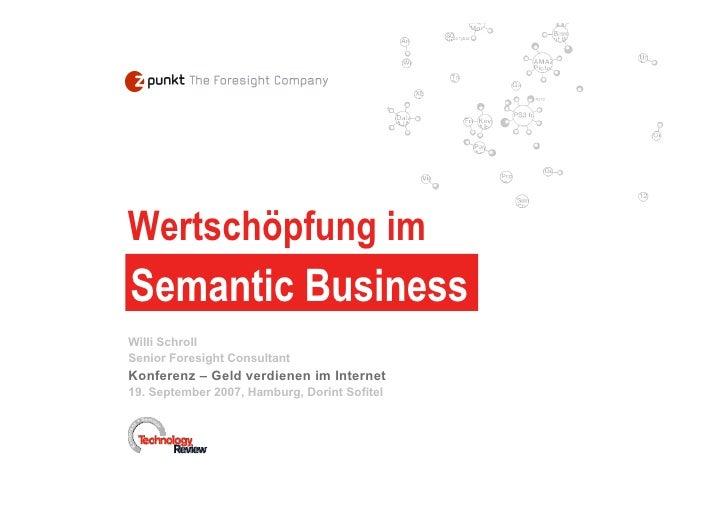 Wertschöpfung im Semantic Business Willi Schroll Senior Foresight Consultant Konferenz – Geld verdienen im Internet 19. Se...
