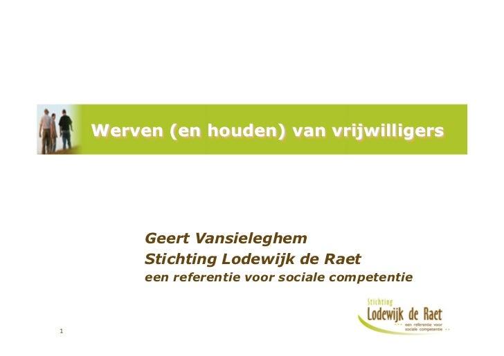 Werven (en houden) van vrijwilligers         Geert Vansieleghem         Stichting Lodewijk de Raet         een referentie ...