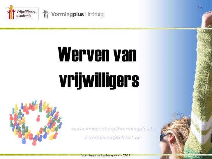 Vormingplus Limburg vzw - 2011  /  Werven van  vrijwilligers [email_address] [email_address]