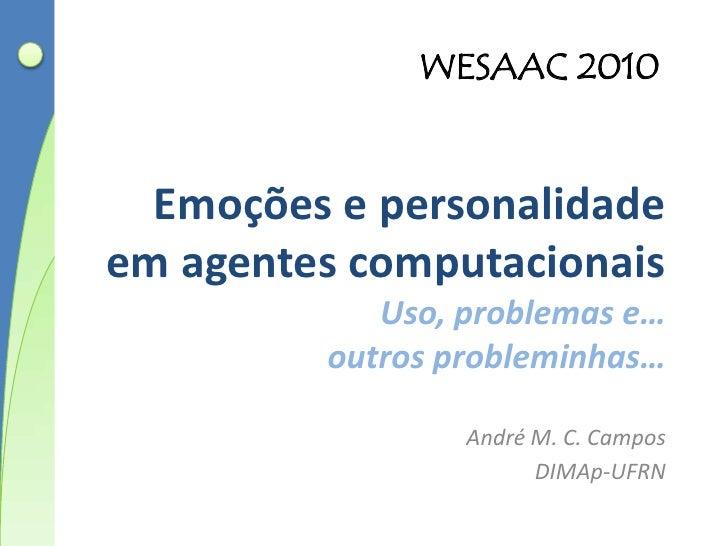 Emoções e personalidadeemagentescomputacionaisUso, problemas e…outrosprobleminhas…<br />André M. C. Campos<br />DIMAp-UFRN...