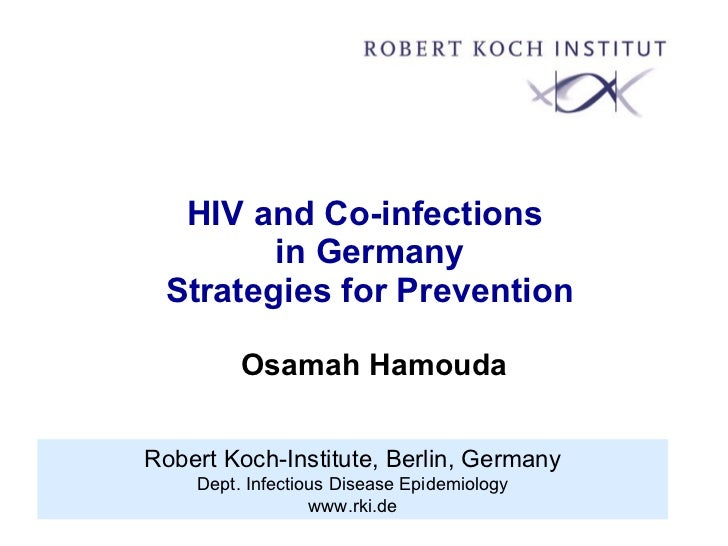 HIV and Co-infections  in Germany Strategies for Prevention  Osamah Hamouda Robert Koch-Institute, Berlin, Germany Dept. I...
