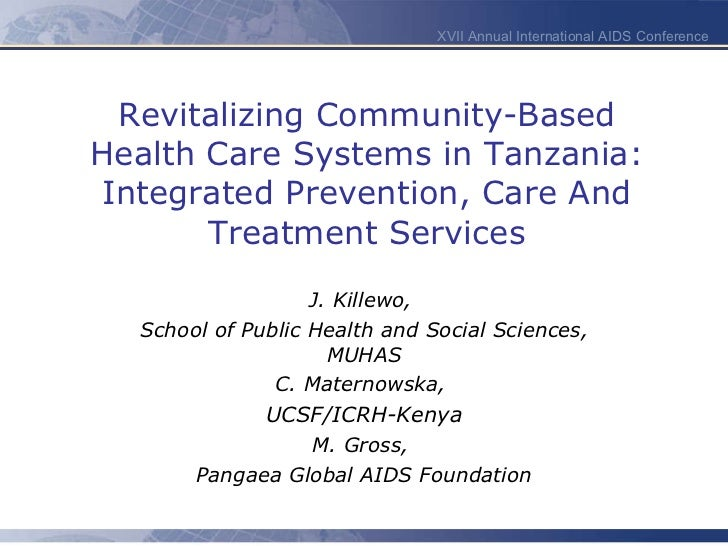 Revitalizing Community-Based Health Care Systems in Tanzania: Integrated Prevention, Care And Treatment Services J. Killew...