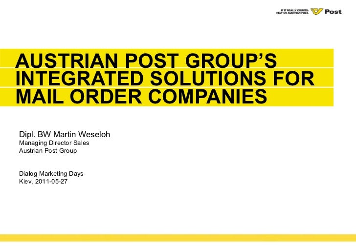 AUSTRIAN POST GROUP'S INTEGRATED SOLUTIONS FOR MAIL ORDER COMPANIES  Dipl. BW Martin Weseloh Managing Director Sales Austr...