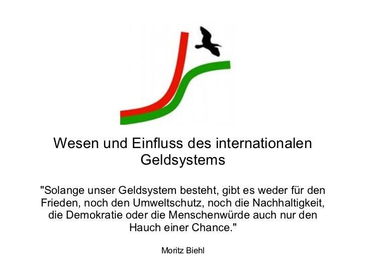"""Wesen und Einfluss des internationalen             Geldsystems""""Solange unser Geldsystem besteht, gibt es weder für denFrie..."""