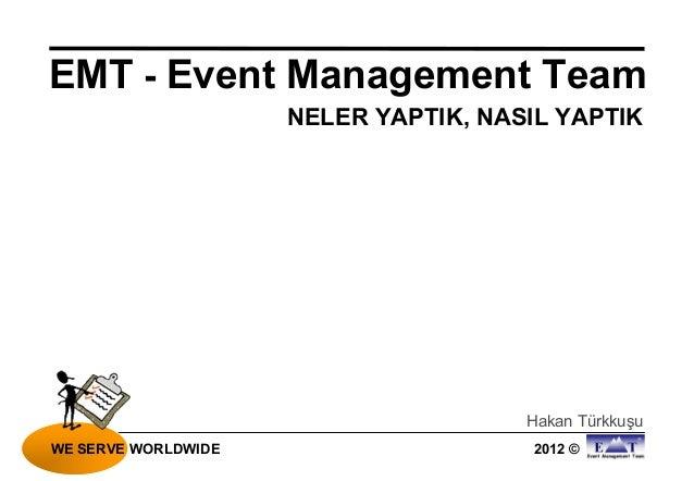 EMT - Event Management Team                     NELER YAPTIK, NASIL YAPTIK                                      Hakan Türk...