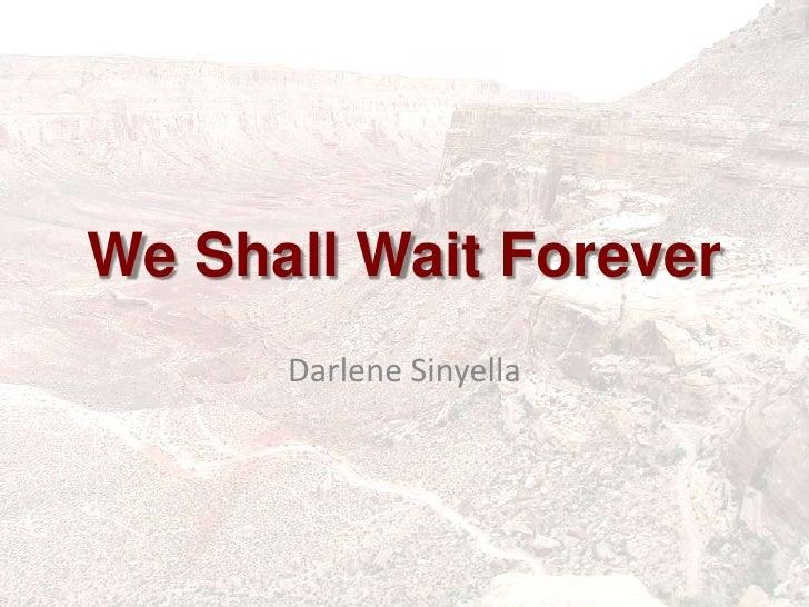 We Shall Wait Forever<br />Darlene Sinyella<br />